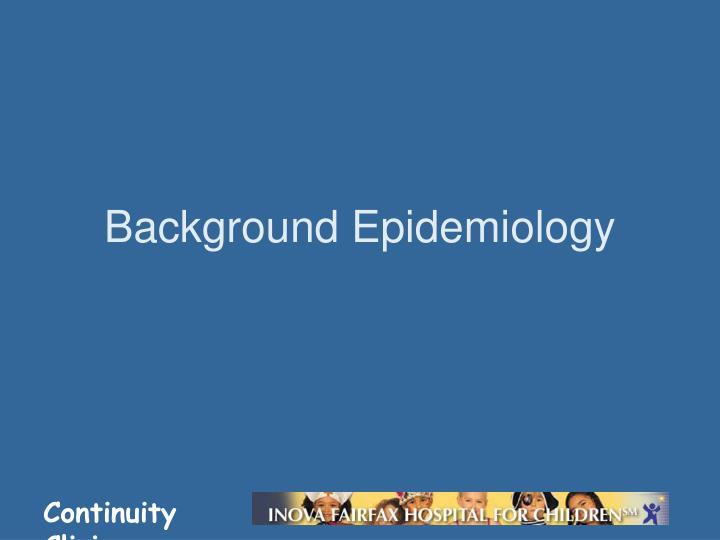 Background epidemiology