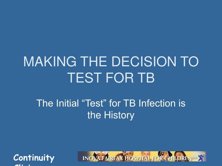MAKING THE DECISION TO TEST FOR TB