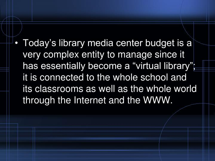Today's library media center budget is a very complex entity to manage since it has essentially be...