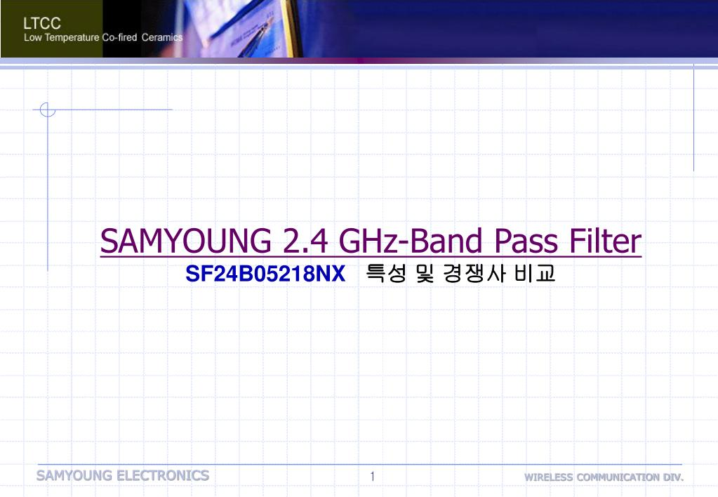PPT - SAMYOUNG 2 4 GHz-Band Pass Filter SF24B05218NX 특성 및 경쟁사