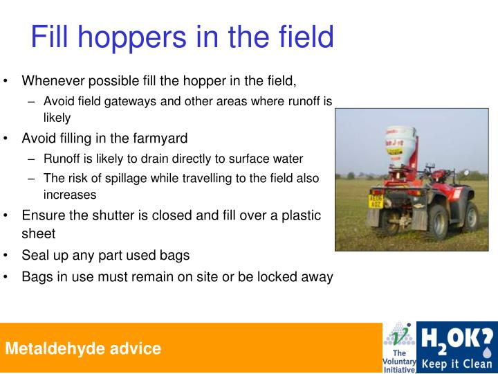 Whenever possible fill the hopper in the field,