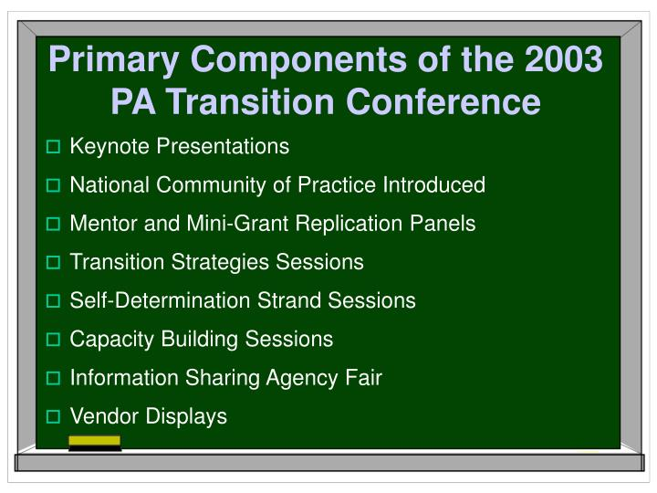 Primary Components of the 2003 PA Transition Conference