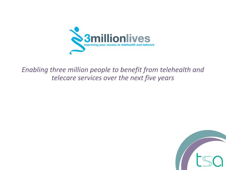 Enabling three million people to benefit from telehealth and telecare services over the next five years