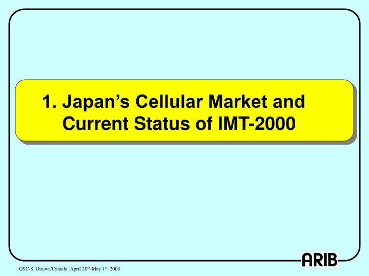 1 japan s cellular market and current status of imt 2000
