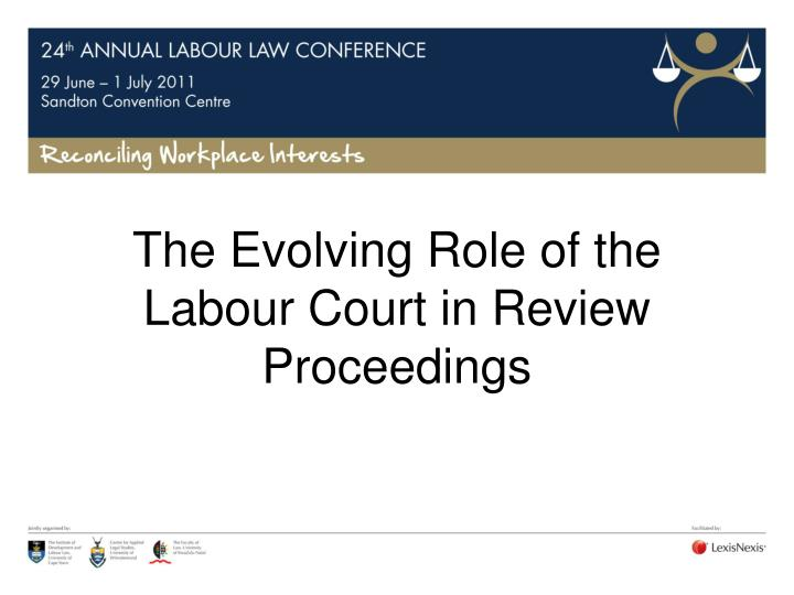 the evolving role of the labour court in review proceedings n.