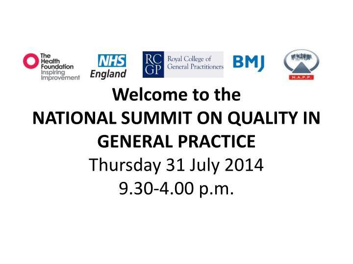welcome to the national summit on quality in general practice thursday 31 july 2014 9 30 4 00 p m n.