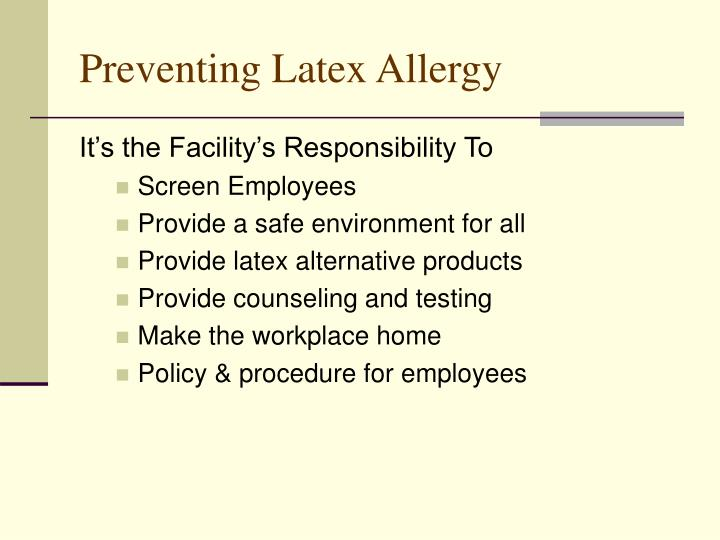effective ways of preventing latex allergies in the workplace Caring for those who care: a tribute to nurses and their safety workers report a greater sense of workplace safety when occupational latex allergies.