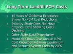 long term landfill pcm costs