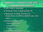 option 4 pooled fund with controlled divestiture