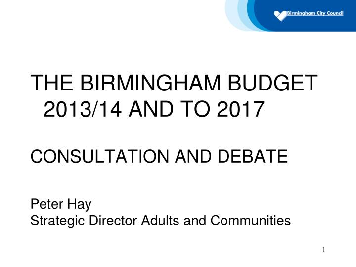 THE BIRMINGHAM BUDGET 2013/14 AND TO 2017