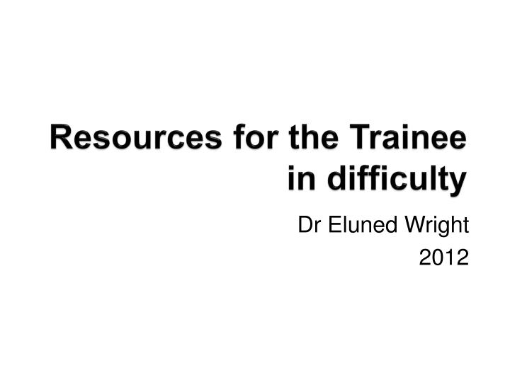 Resources for the trainee in difficulty