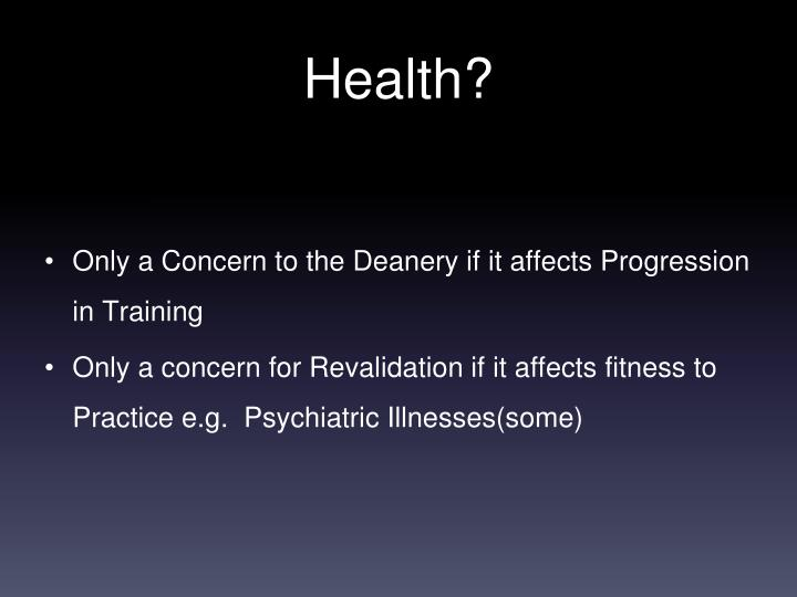 Only a Concern to the Deanery if it affects Progression in Training