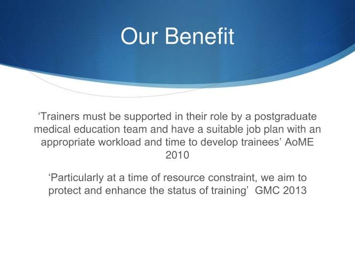 'Trainers must be supported in their role by a postgraduate medical education team and have a suitable job plan with an appropriate workload and time to develop trainees' AoME 2010