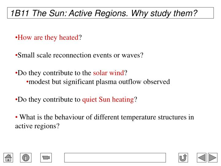 1B11 The Sun: Active Regions. Why study them?