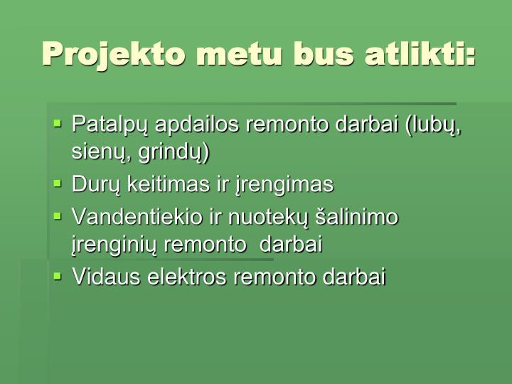 Projekto metu bus atlikti:
