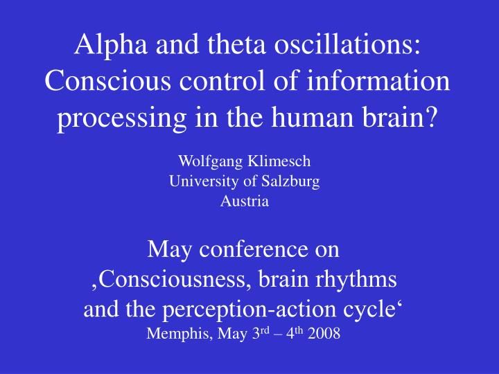 alpha and theta oscillations conscious control of information processing in the human brain n.