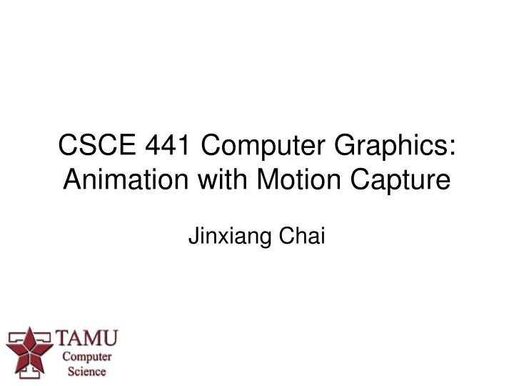 csce 441 computer graphics animation with motion capture n.