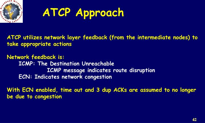 ATCP utilizes network layer feedback (from the intermediate nodes) to take appropriate actions