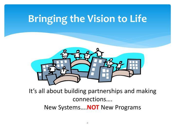 Bringing the Vision to Life