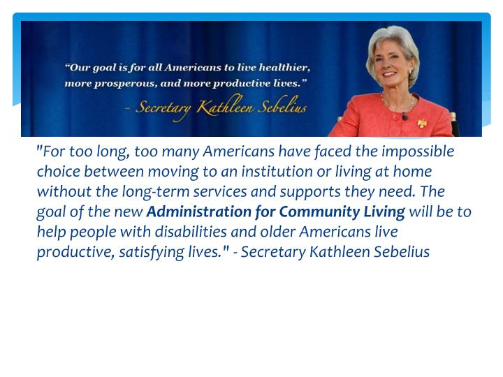 """""""For too long, too many Americans have faced the impossible choice between moving to an institution or living at home without the long-term services and supports they need. The goal of the new"""