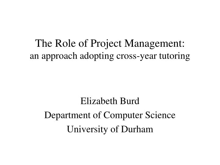the role of project management an approach adopting cross year tutoring n.