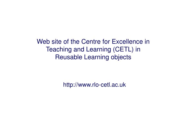 Web site of the Centre for Excellence in Teaching and Learning (CETL) in Reusable Learning objects