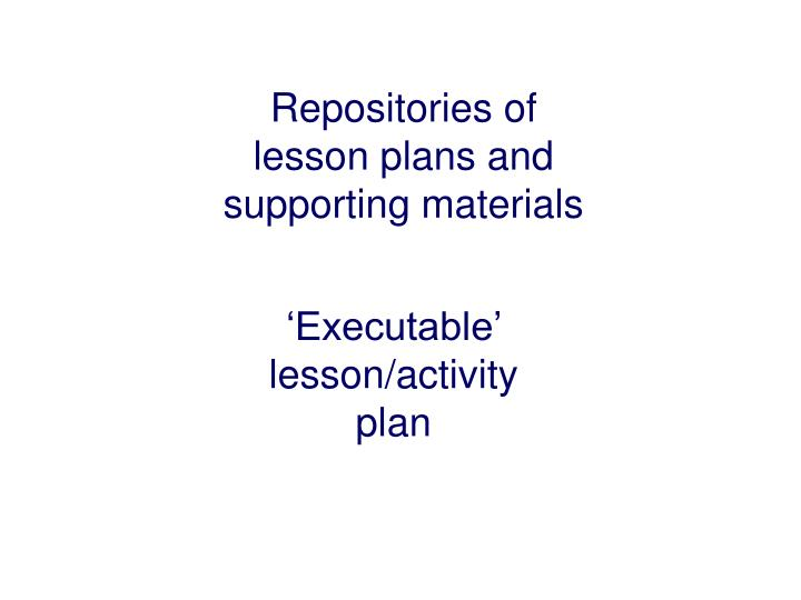 Repositories of lesson plans and supporting materials