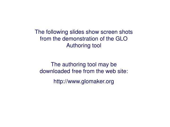 The following slides show screen shots from the demonstration of the GLO Authoring tool