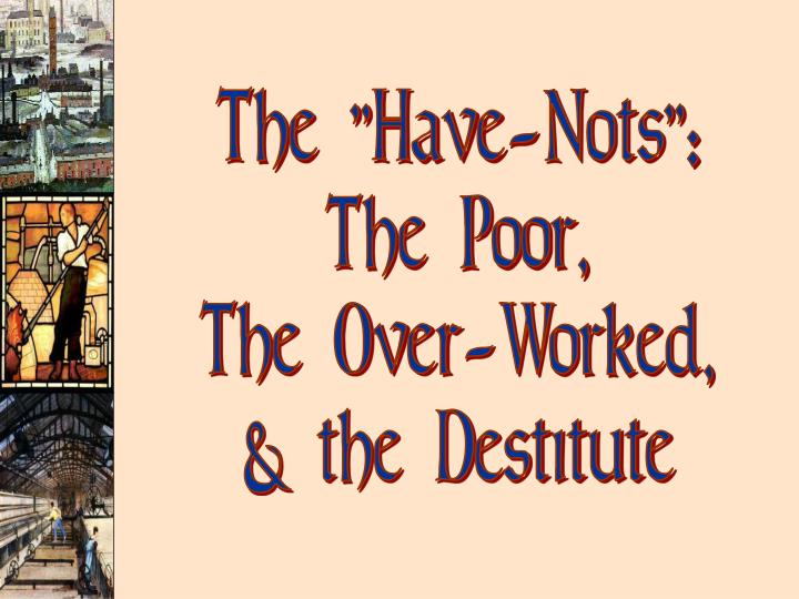 """The """"Have-Nots"""":"""