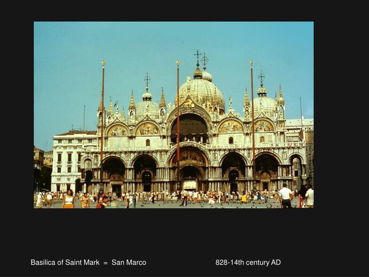 Basilica of Saint Mark  =  San Marco                                   828-14th century AD