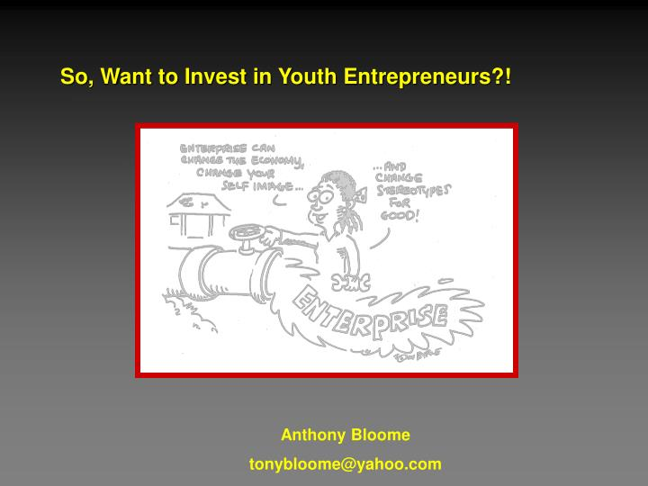 So, Want to Invest in Youth Entrepreneurs?!