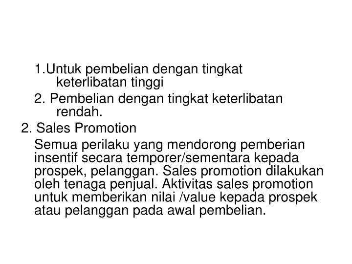 1.Untuk pembelian dengan tingkat keterlibatan tinggi