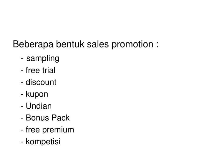 Beberapa bentuk sales promotion :