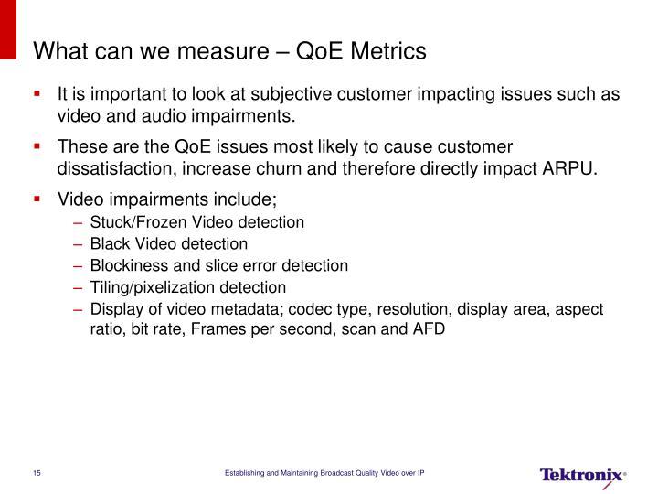 What can we measure – QoE Metrics