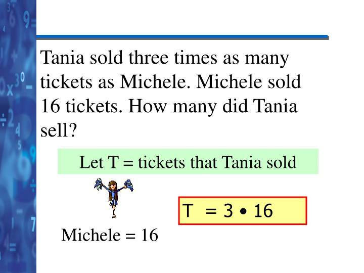 Tania sold three times as many tickets as Michele. Michele sold 16 tickets. How many did Tania sell?