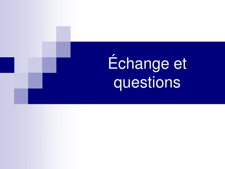 Échange et questions