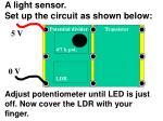 a light sensor set up the circuit as shown below