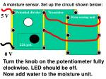 a moisture sensor set up the circuit shown below