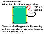the moisture unit set up the circuit as shown below