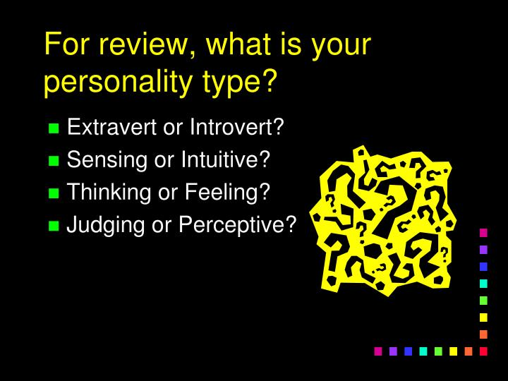 For review, what is your personality type?