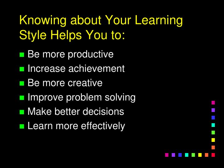 Knowing about Your Learning Style Helps You to:
