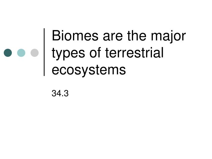 biomes are the major types of terrestrial ecosystems n.