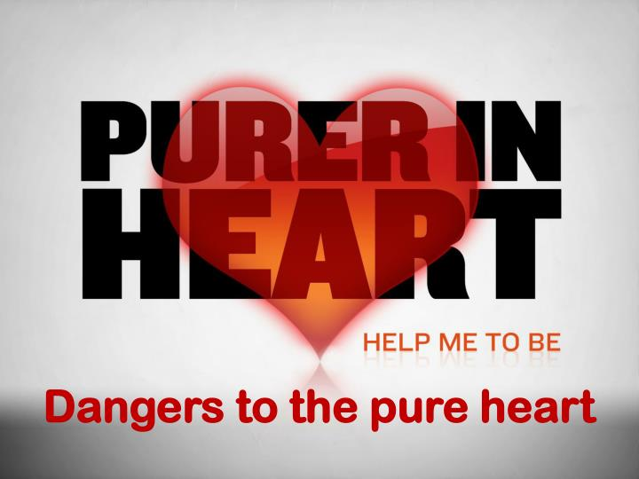 Dangers to the pure heart