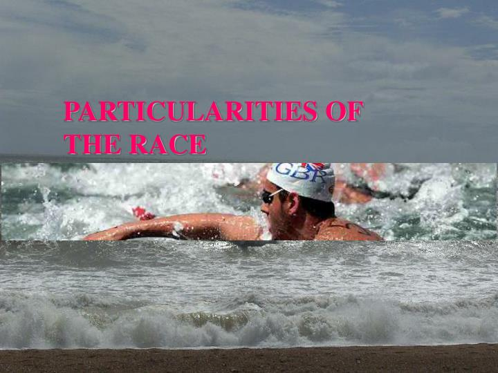 PARTICULARITIES OF THE RACE