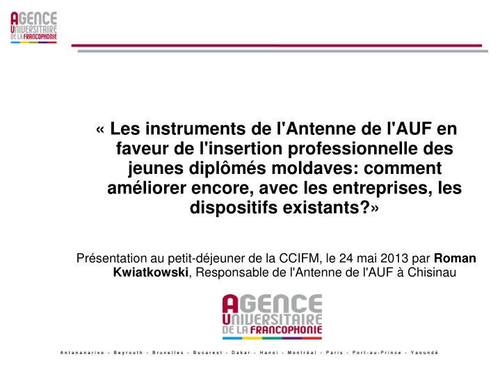 «Les instruments de l'Antenne de l'AUF en faveur de l'insertion professionnelle des jeunes diplô...