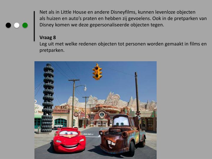 Net als in Little House en andere Disneyfilms, kunnen levenloze objecten