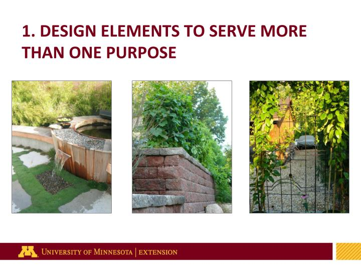 1. DESIGN ELEMENTS TO SERVE MORE THAN ONE PURPOSE