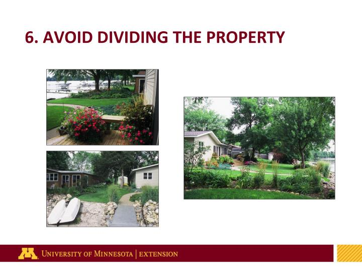 6. AVOID DIVIDING THE PROPERTY