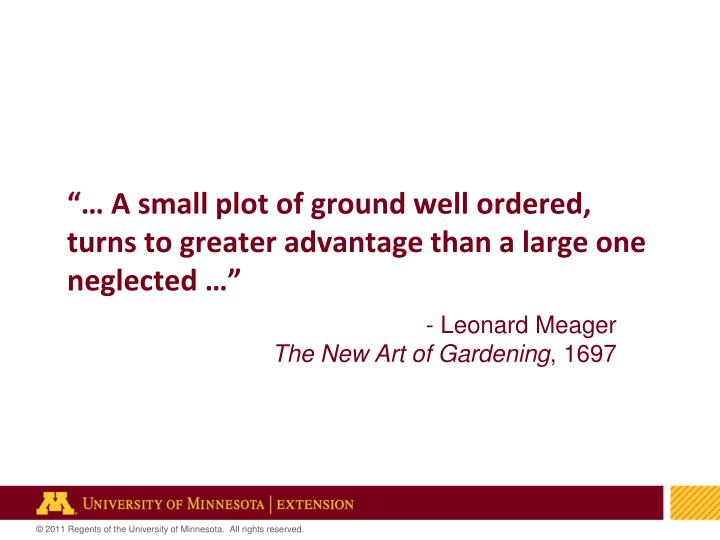A small plot of ground well ordered turns to greater advantage than a large one neglected