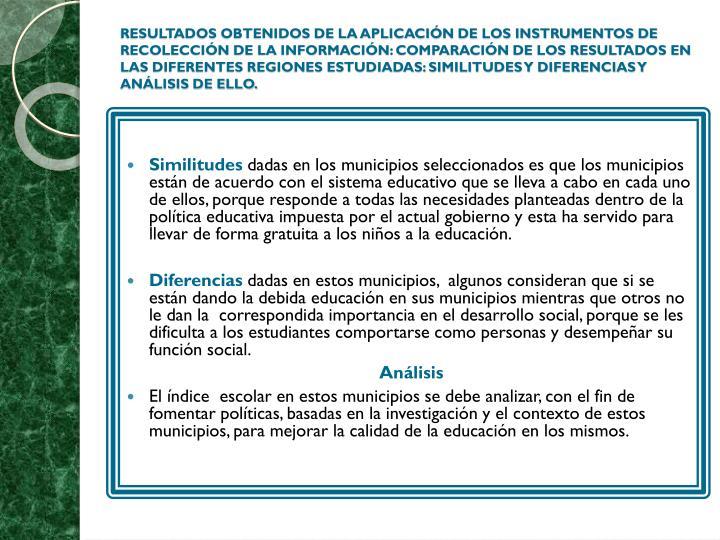 RESULTADOS OBTENIDOS DE LA APLICACIÓN DE LOS INSTRUMENTOS DE RECOLECCIÓN DE LA INFORMACIÓN: COMPARACIÓN DE LOS RESULTADOS EN LAS DIFERENTES REGIONES ESTUDIADAS: SIMILITUDES Y DIFERENCIAS Y ANÁLISIS DE ELLO.